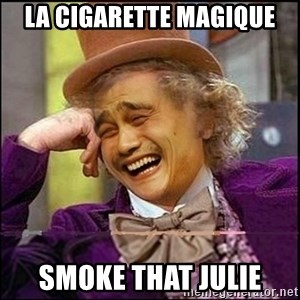 yaowonkaxd - La cigarette magique Smoke that julie