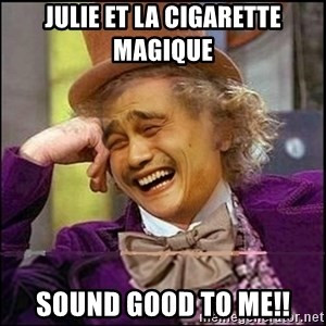 yaowonkaxd - Julie et la cigarette magique Sound good to me!!