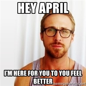 Ryan Gosling Hey  - Hey April I'm here for you to you feel better