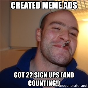 Good Guy Greg - created meme ads got 22 sign ups (and counting!)