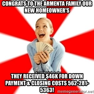 Trader Blondie - Congrats to the Armenta Family Our New Homeowner's  They received $46K for down payment & closing costs 562-281-5363!