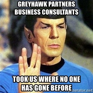 Spock - GreyHawk Partners             Business Consultants Took Us Where No One               Has Gone Before