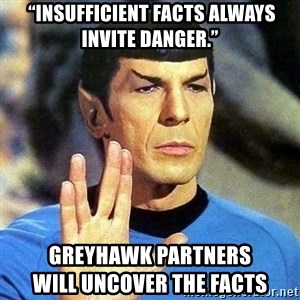 """Spock - """"Insufficient facts always invite danger.""""  GreyHawk Partners                           Will uncover the facts"""