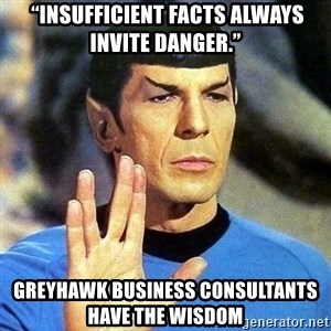 """Spock - """"Insufficient facts always invite danger.""""  GreyHawk Business Consultants    Have the Wisdom"""