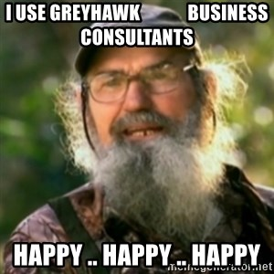 Duck Dynasty - Uncle Si  - I use GreyHawk             Business Consultants Happy .. Happy .. Happy