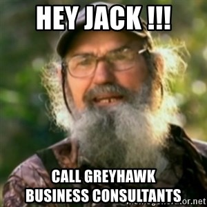 Duck Dynasty - Uncle Si  - Hey Jack !!! Call GreyHawk                   Business Consultants