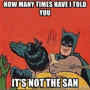 batman slap robin - how many times have i told you it's not the san
