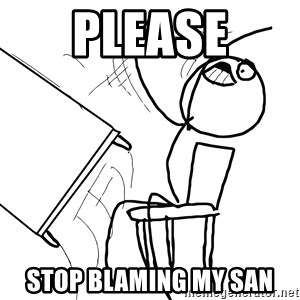 Desk Flip Rage Guy - please stop blaming my san