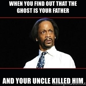 katt williams shocked - When you find out that the ghost is your father  and your uncle killed him