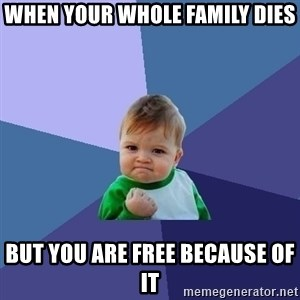 Success Kid - When your whole family dies But you are free because of it