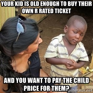 skeptical black kid - Your kid is old enough to buy their own R Rated Ticket And you want to pay the child price for them?