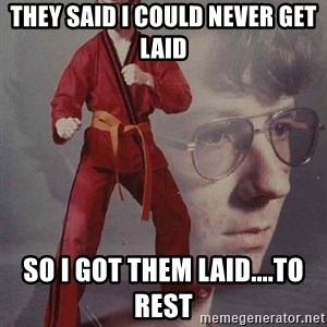 PTSD Karate Kyle - They said I could never get laid so I got them laid....to rest