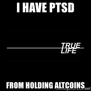 MTV True Life - I have PTSD from holding altcoins