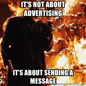 It's about sending a message - it's not about advertising it's about sending a message