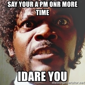 Mad Samuel L Jackson - Say your a PM onr more time IDare you