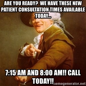 Joseph Ducreux - Are you ready?  We have these New Patient Consultation times available today... 7:15 am and 8:00 am!! Call today!!