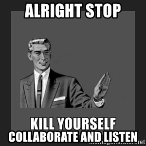 kill yourself guy - Alright stop Collaborate and listen