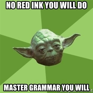 Advice Yoda Gives - No red ink you will do Master Grammar you will