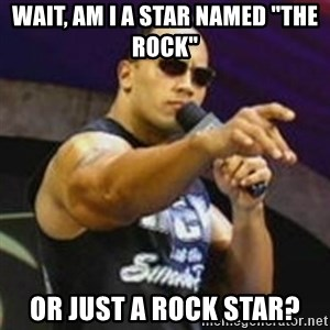 """Dwayne 'The Rock' Johnson - Wait, am i a star named """"the rock"""" or just a rock star?"""