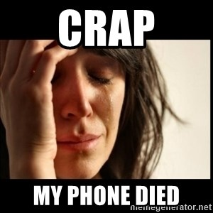 First World Problems - Crap My phone died