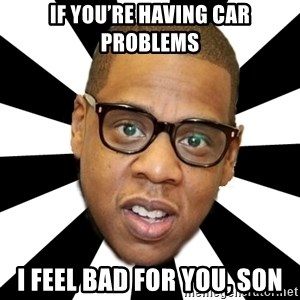 JayZ 99 Problems - If you're having car problems I feel bad for you, son