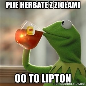Kermit The Frog Drinking Tea - pije herbate z ziołami oo to lipton