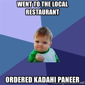 Success Kid - WENT TO THE LOCAL RESTAURANT  ORDERED KADAHI PANEER