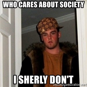 Scumbag Steve - who cares about society   i sherly don't