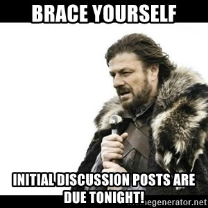 Winter is Coming - brace yourself initial discussion posts are due tonight!
