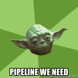 Advice Yoda Gives - Pipeline we need
