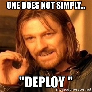 """One Does Not Simply - One Does Not Simply... """"Deploy """""""
