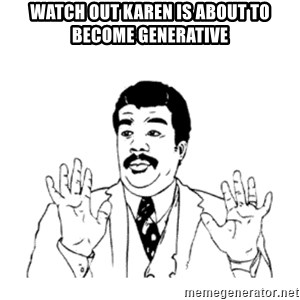 aysi - watch out karen is about to become generative