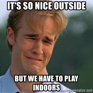 Crying Man - It's so nice outside But we have to play indoors
