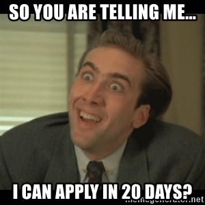 Nick Cage - SO YOU ARE TELLING ME... I CAN APPLY IN 20 DAYS?