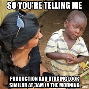 So You're Telling me - So you're telling me production and staging look similar at 3am in the morning