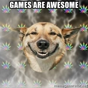 Stoner Dog - Games are awesome