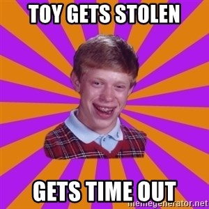 Unlucky Brian Strikes Again - Toy gets stolen Gets time out