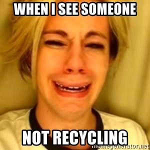 You Leave Jack Burton Alone - when i see someone  not recycling