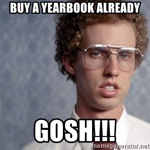 Napoleon Dynamite - buy a yearbook already gosh!!!