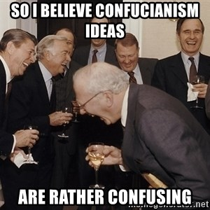 So Then I Said... - So i believe confucianism ideas  are rather confusing