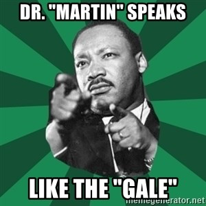 """Martin Luther King jr.  - dr. """"martin"""" speaks like the """"gale"""""""