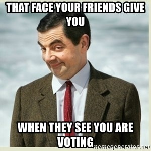 MR bean - That face your friends give you When they see you are voting