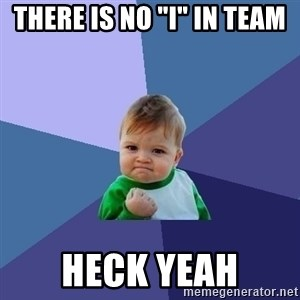 """Success Kid - There is No """"I"""" in Team  Heck Yeah"""