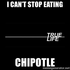 MTV True Life - I can't stop eating Chipotle