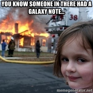 Disaster Girl - You know someone in there had a galaxy note...