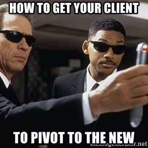 men in black - How to get your client to pivot to the new