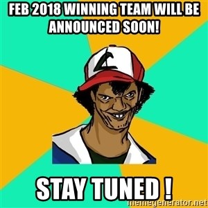 Ash Pedreiro - Feb 2018 winning team will be announced soon!       STAY tuned !