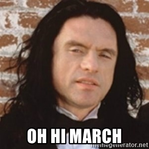 Disgusted Tommy Wiseau - OH HI MARCH