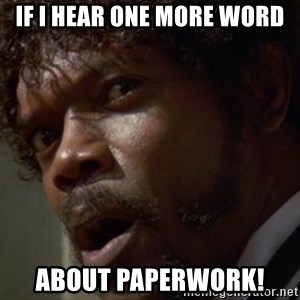 Angry Samuel L Jackson - If I hear one more word ABOUT PAPERWORK!