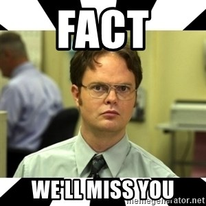 Dwight from the Office - FACT WE'll MISS YOU